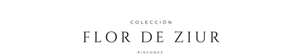 Colección Flor de Ziur | Rincones por C.J. Ruiz